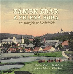 Obálka titulu Zámek Žďár a Zelená hora na starých pohlednicích