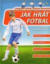 Obálka knihy Jak hrát fotbal