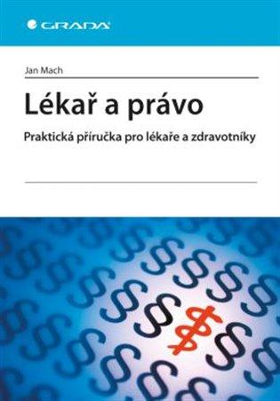 Lékař a právo:Praktická příručka pro lékaře a zdravotníky - Jan Mach   Booksquad.ink