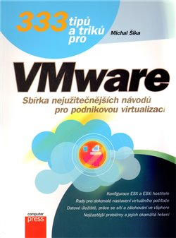 333 tipů a triků pro VMware. Sbírka nejužitečnějších návodů pro podnikovou virtualizaci - Michal Šik