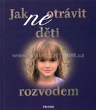 Jak (ne)otrávit děti rozvodem:výběr - A.Richard Warshak   Booksquad.ink