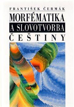 Obálka titulu Morfématika a slovotvorba češtiny