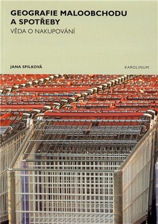 Geografie maloobchodu a spotřeby:Věda o nakupování - Jana Spilková   Booksquad.ink