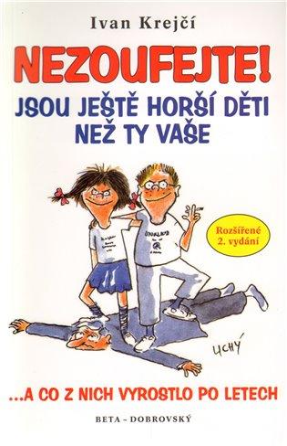 Nezoufejte! Jsou ještě horší děti než ty vaše - Ivan Krejčí | Booksquad.ink