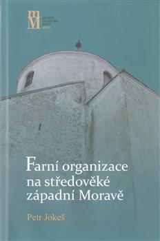 Obálka titulu Farní organizace na středověké západní Moravě