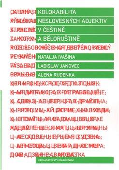 Obálka titulu Kolokabilita neslovesných adjektiv v češtině a běloruštině