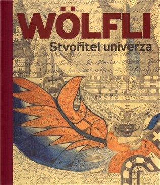 Adolf Wölfli. Stvořitel univerza - Adolf Wölfli | Booksquad.ink