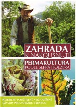 Obálka titulu Zahrada k nakousnutí - Permakultura podle Seppa Holzera