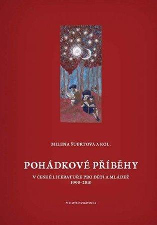 Pohádkové příběhy v české literatuře pro děti a mládež (1990-2010):Fairy tales in the Czech literature for children and youth (1990-2010) - Milena Šubrtová | Booksquad.ink