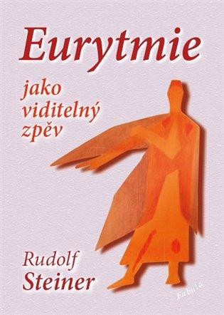 Eurytmie jako viditelný zpěv - Rudolf Steiner   Booksquad.ink