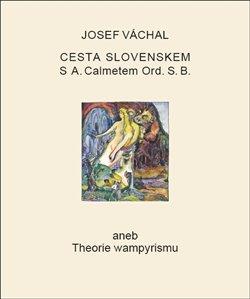 Obálka titulu Cesta Slovenskem s A. Calmetem Ord. S. B. aneb Theorie wampyrismu