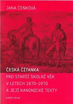 Obálka titulu Česká čítanka pro starší školní věk v letech 1870-1970 a její kanonické texty