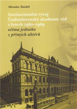 Obálka titulu Institucionální vývoj Československé akademie věd v letech 1960-1969 očima jednoho z přímých aktérů