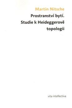 Obálka titulu Prostranství bytí. Studie k Heideggerově topologii
