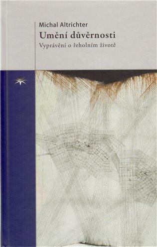 Umění důvěrnosti:Vyprávění o řeholním životě - Michal Altrichter | Booksquad.ink