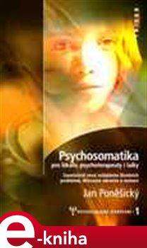 Psychosomatika pro lékaře, psychoterapeuty i laiky - Jan Poněšický e-kniha