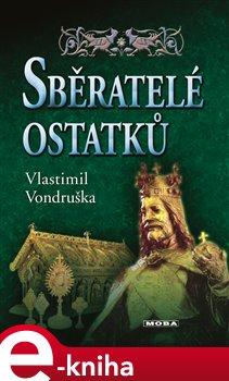 Sběratelé ostatků - Vlastimil Vondruška e-kniha