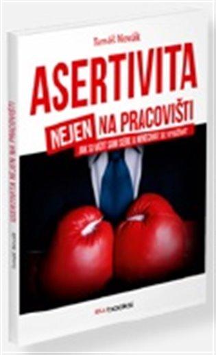 Asertivita nejen na pracovišti:Jak si vážit sám sebe a nenechat se využívat - Tomáš Novák | Booksquad.ink