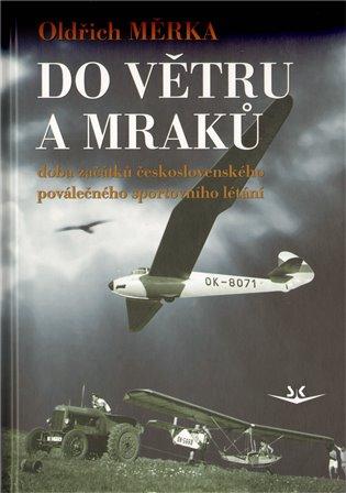 Do větru a mraků:Doba začátků československého poválečného sportovního létání - Oldřich Měrka | Booksquad.ink