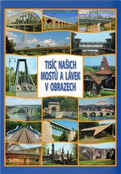 Obálka titulu Tisíc našich mostů a lávek v obrazech