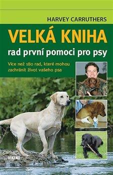 Obálka titulu Velká kniha rad první pomoci pro psy
