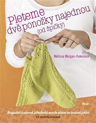 Pleteme dvě ponožky najednou:(od špičky) - Melissa Morgan Oakesová | Booksquad.ink