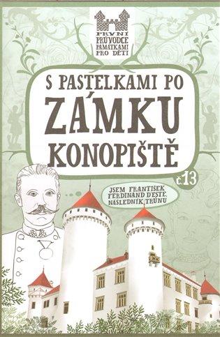 S pastelkami po zámku Konopiště:První průvodce pro děti - Eva Chupíková | Booksquad.ink