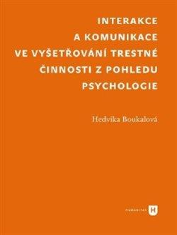 Obálka titulu Interakce a komunikace ve  vyšetřování trestné činnosti  z pohledu psychologie