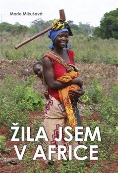 Obálka titulu Žila jsem v Africe