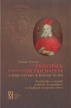 Obálka titulu František kardinál Dietrichstein a jeho vztahy k římské kurii