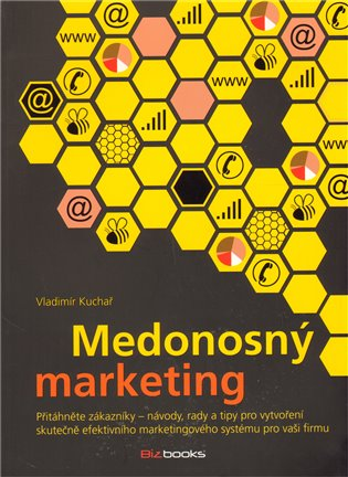 Medonosný marketing:Jak přitáhnout zákazníky - Vladimír Kuchař | Booksquad.ink