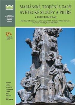 Obálka titulu Mariánské, trojiční a další světecké sloupy a pilíře v Ústeckém kraji