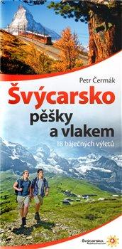 Obálka titulu Švýcarsko pěšky a vlakem