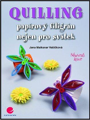 Quilling:Papírový filigrán nejen pro svátek - Jana Maiksnar Vašíčková | Booksquad.ink
