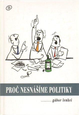 Proč nesnášíme politiky - Gábor Lenkei | Booksquad.ink