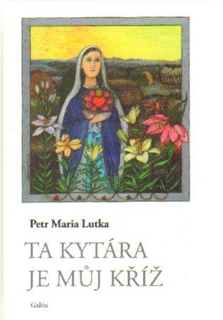 Ta kytára je můj kříž - Petr Maria Lutka | Booksquad.ink