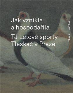 Obálka titulu Jak vznikla a hospodařila TJ Letové sporty Tleskač v Praze