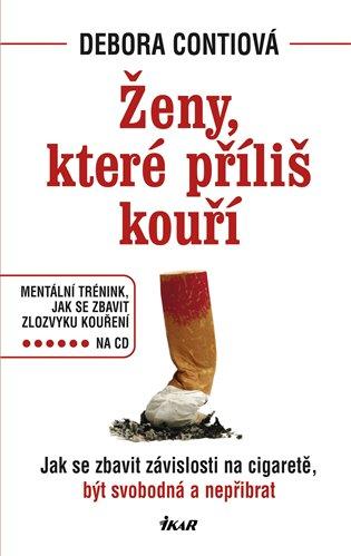 Ženy, které příliš kouří + CD:Jak se zbavit závislosti na cigaretě, být svobodná a nepřibrat - Debora Conti | Booksquad.ink