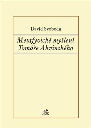 Metafyzické myšlení Tomáše Akvinského - David Svoboda   Booksquad.ink
