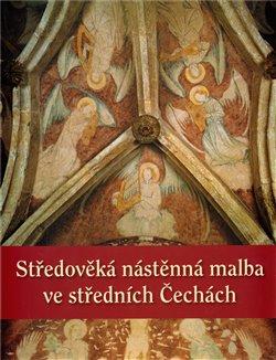 Obálka titulu Středověká nástěnná malba ve středních Čechách