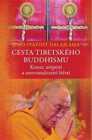 Cesta tibetského buddhismu:Konec utrpení a znovunalezení štěstí - Jeho svatost Dalajlama XIV. | Booksquad.ink