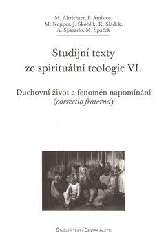 Studijní texty ze spirituální teologie VI.. Duchovní život a fenomén napomínání (correctio fraterna)