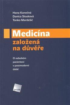 Medicína založená na důvěře. O nebohém pacientovi v postmoderní době - Tonko Mardešić, Hana Konečná, Danica Slouková