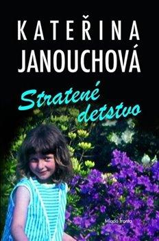 Stratené detstvo - Kateřina Janouchová