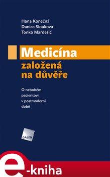 Medicína založená na důvěře. O nebohém pacientovi v postmoderní době - Tonko Mardešić, Hana Konečná, Danica Slouková e-kniha