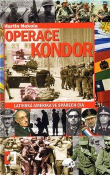 Operace Kondor. Latinská Amerika ve spárech CIA - Martin Nekola