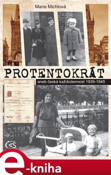 Obálka titulu Protentokrát aneb Česká každodennost 1939-1945