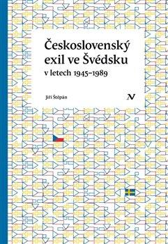 Obálka titulu Československý exil ve Švédsku v letech 1945- 1989
