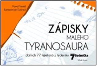 Zápisky malého tyranosaura:Dalších 77 fejetonů z týdeníku Sedmička - Pavel Tomeš | Booksquad.ink