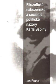 Obálka titulu Filozofické, náboženské a sociálně  politické názory Karla Sabiny